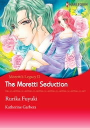 The Moretti Seduction (Harlequin Comics) - Harlequin Comics ebook by Katherine Garbera,Rurika Fuyuki