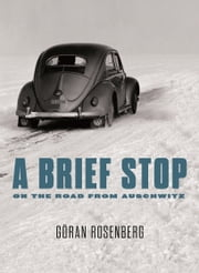 A Brief Stop On the Road From Auschwitz ebook by Sarah Death,Göran Rosenberg