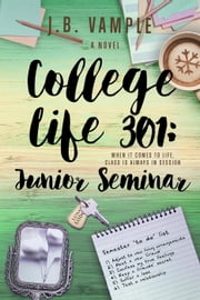 College Life 301: Junior Seminar - The College Life Series, #5 ebook by J.B. Vample