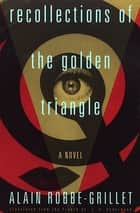 Recollections of the Golden Triangle ebook by Alain Robbe-Grillet, J.A. Underwood