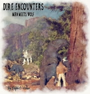 Dire Encounters - Man Meets Wolf - TOME1 Man Meets Wolf ebook by Dolph C. Volker