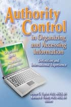 Authority Control in Organizing and Accessing Information - Definition and International Experience ebook by Barbara Tillett, Arlene G. Taylor