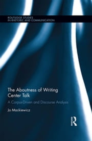The Aboutness of Writing Center Talk - A Corpus-Driven and Discourse Analysis ebook by Jo Mackiewicz