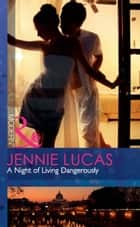 A Night of Living Dangerously (Mills & Boon Modern) ebook by Jennie Lucas