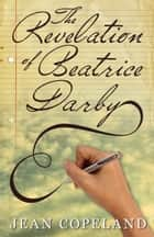 The Revelation of Beatrice Darby ebook by Jean Copeland