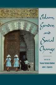 Islam, Gender, and Social Change ebook by Yvonne Yazbeck Haddad,John L. Esposito