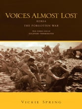VOICES ALMOST LOST - KOREA THE FORGOTTEN WAR ebook by Vickie Spring