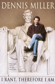 I Rant, Therefore I Am ebook by Dennis Miller