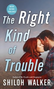 The Right Kind of Trouble ebook by Shiloh Walker