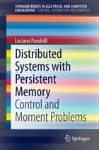 Distributed Systems with Persistent Memory - Control and Moment Problems ebook by Luciano Pandolfi