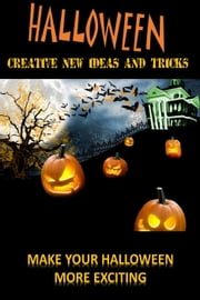 Halloween: Create New Ideas And Tricks ebook by Jay Downs