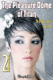 2nd Edition: The Pleasure Dome of Titan ebook by Mikala Ash