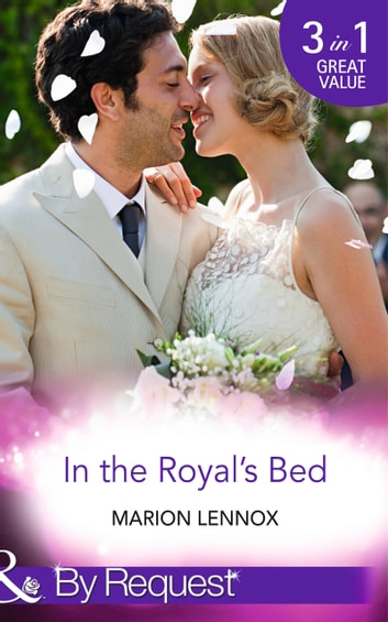 In the Royal's Bed: Wanted: Royal Wife and Mother (By Royal Appointment, Book 9) / Cinderella: Hired by the Prince (In Her Shoes..., Book 4) / A Royal Marriage of Convenience (By Royal Appointment, Book 7) (Mills & Boon By Request) eBook by Marion Lennox