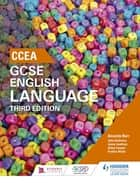 CCEA GCSE English Language, Third Edition Student Book ebook by Amanda Barr, Aidan Lennon, Jenny Lendrum,...