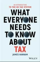 What Everyone Needs to Know about Tax - An Introduction to the UK Tax System ebook by James Hannam