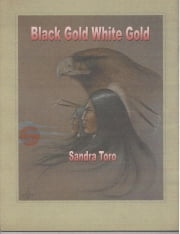 Black Gold, White Gold ebook by Sandra Toro