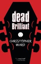 Dead Brilliant ebook by Christopher Ward