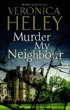 Murder My Neighbour ebook by Veronica Heley