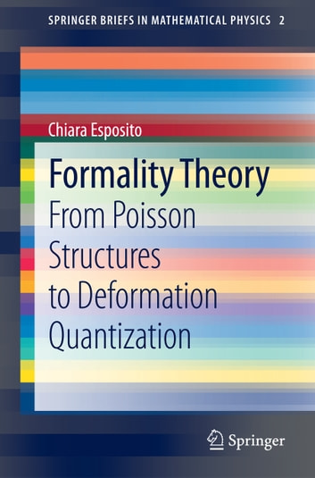 Formality Theory - From Poisson Structures to Deformation Quantization ebook by Chiara Esposito