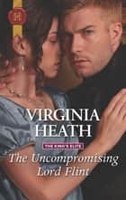 The Uncompromising Lord Flint ebook by Virginia Heath