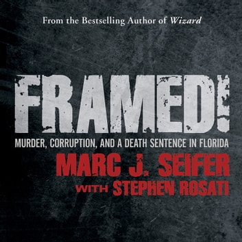Framed! - Murder, Corruption, and a Death Sentence in Florida audiobook by Marc J. Seifer,Stephen Rosati