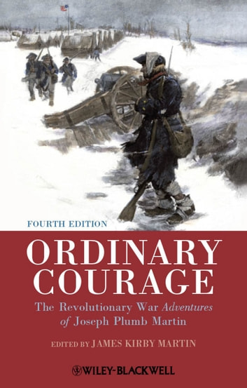 Ordinary Courage - The Revolutionary War Adventures of Joseph Plumb Martin ebook by James Kirby Martin
