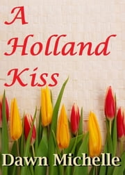 A Holland Kiss ebook by Dawn Michelle