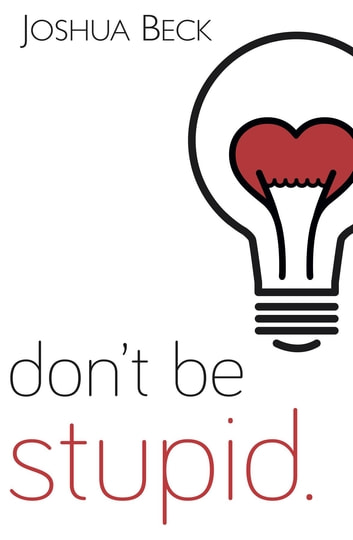 Dont be stupid ebook by joshua beck 9780692977132 rakuten kobo a call for christians to believe and live an fandeluxe Image collections