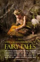 1500 Eternal Masterpieces of Fairy Tales: Cinderella, Rapunzel, The Spleeping Beauty, The Ugly Ducking, The Little Mermaid, Beauty and the Beast, Aladdin and the Wonderful Lamp, The Happy Prince, Blue Beard... ebook by Aleksander Chodźko, Andrew Lang, Hans Christian Andersen,...