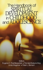 The Handbook of Spiritual Development in Childhood and Adolescence ebook by Pamela Ebstyne King,Dr. Eugene C. Roehlkepartain,Dr. Linda M. Wagener,Dr. Peter L. Benson