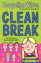 Clean Break 電子書 by Jacqueline Wilson, Nick Sharratt