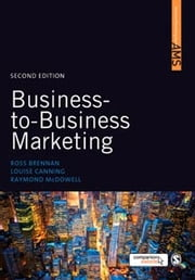 Business-to-Business Marketing ebook by Raymond McDowell,Louise E Canning,Professor Ross Brennan