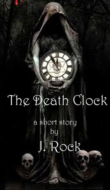 The Death Clock: a short story ebook by J. Rock
