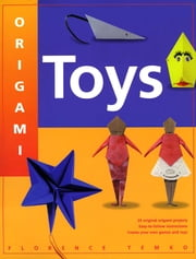 Origami Toys - With Easy Directions and 22 Origami Projects Kids and Parents Alike Will Love This How-To Origami Book ebook by Florence Temko