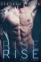 RISE - Part Two - The RISE Series, #2 ebook by Deborah Bladon