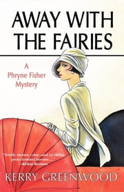 Away with the Fairies - A Phryne Fisher Mystery ebook by Kerry Greenwood