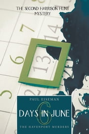 Six Days in June: The Havenport Murders - The Second Harrison Hunt Mystery ebook by Paul Eiseman