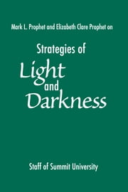 Strategies of Light and Darkness ebook by Mark L. Prophet,Elizabeth Clare Prophet