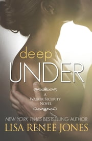 Deep Under - A Walker Security Novel ebook by Lisa Renee Jones