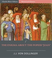 Fables about the Popes in the Middle Ages: The Enigma about the Popess Joan ebook by Johann Joseph von Dollinger