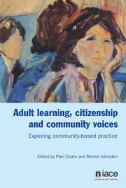 Adult Learning, Citizenship and Community Voices: Exploring and Learning from Community-Based Practice ebook by Pam Coare,Rennie Johnston