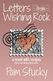Letters from Wishing Rock - (a novel with recipes) ebook by Pam Stucky