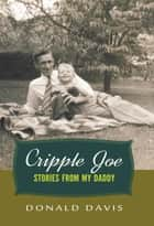 Cripple Joe - Stories from my Daddy ebook by Donald Davis