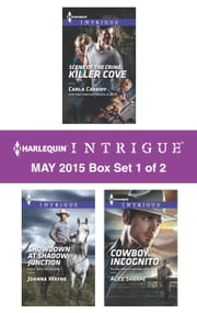 Harlequin Intrigue May 2015 - Box Set 1 of 2 - Showdown at Shadow Junction\Scene of the Crime: Killer Cove\Cowboy Incognito ebook by Joanna Wayne,Carla Cassidy,Alice Sharpe