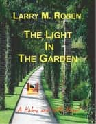 The Light In the Garden: A Haley and Willi Novel ebook by Larry M. Rosen