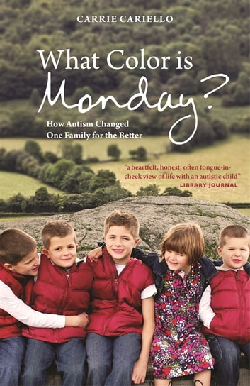 What Color is Monday? - How Autism Changed One Family for the Better eBook by Carrie Cariello