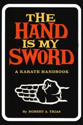 The Hand is My Sword - A Karate Handbook ebook by Robert A. Trias