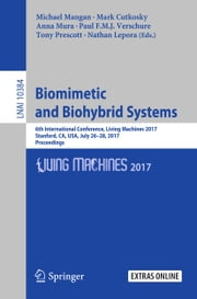 Biomimetic and Biohybrid Systems - 6th International Conference, Living Machines 2017, Stanford, CA, USA, July 26–28, 2017, Proceedings ebook by Michael Mangan, Mark Cutkosky, Anna Mura,...