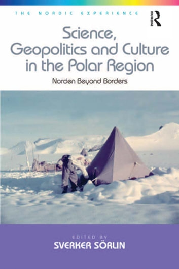 Science, Geopolitics and Culture in the Polar Region - Norden Beyond Borders ebook by Sverker Sörlin