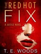 The Red Hot Fix ebook by T. E. Woods